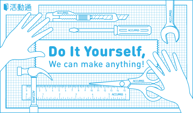 Do It Yourself, We can make anything!